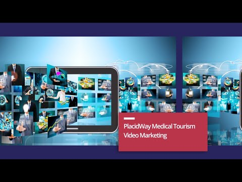 PlacidWay Medical Tourism Video Marketing