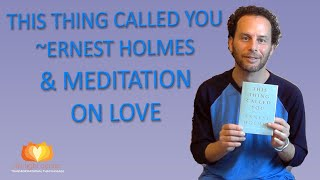 This Thing Called You Ernest Holmes & Meditation on Love