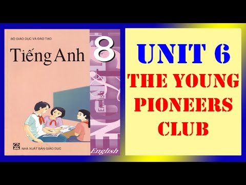 Tiếng Anh lớp 8 - Unit 6 The young pioneers club
