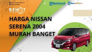 REHAT: Harga Nissan Serena 2004 Murah Banget, Cek Harga Bekas per Oktober 2021