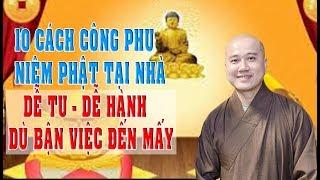 10 Cách công phu Niệm Phật tại nhà dễ tu, dễ hành dù bận việc đến mấy   Thầy Pháp Hòa