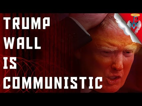 Trump's Wall Plan Is Communistic