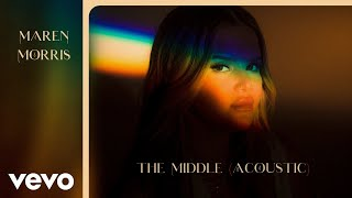 Maren Morris The Middle (Acoustic)