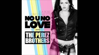 Ela Rose & Gino Manzotti 'No U No Love' - The Perez Brothers Official Remix