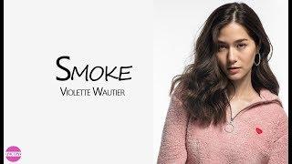 Smoke, Lyrics   Violette Wautier (lyrics), วิโอเลต วอเทียร์, วีโอเลต