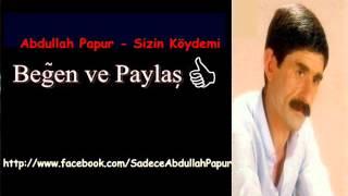 Abdullah Papur  - Sizin Köydemi Bizim Köydemi