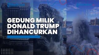 Detik-detik Gedung Trump Plaza Dimusnahkan, Hanya 7 Detik, Gedung Hancur