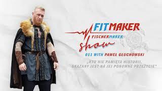 Fit Maker Show #011 – Paweł Głuchowski