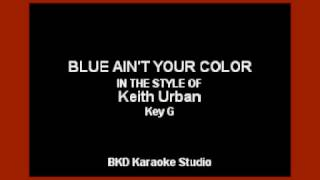 Blue Ain't Your Color (In the Style of Keith Urban) (Karaoke with Lyrics)