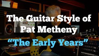 """The Guitar Style of Pat Metheny  Part 1 """"The Early Years"""""""