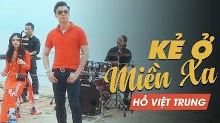 Kẻ Ở Miền Xa | Hồ Việt Trung | Official Music Video