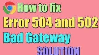 Fix Error 504 and 502 BAD GATEWAY in Windows 10/8/7 I SOLUTION 2018