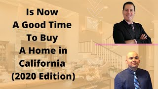 Is Now A Good Time To Buy A Home in California (2020 Edition)