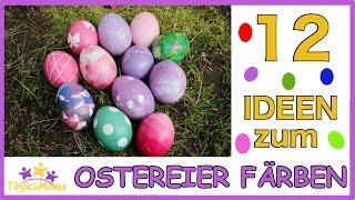 12 IDEEN zum OSTEREIER FÄRBEN / easter eggs / Ostern/ Täglich Mama