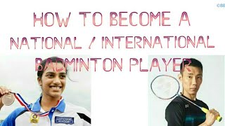 How to become a national badminton player??