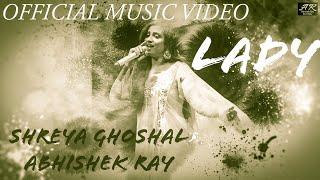 Shreya Ghoshal |Abhishek Ray | Lady (Single) | Official Music Video |Indie-Jazz Love song |Bollywood