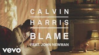 Calvin Harris   Blame (Audio) Ft. John Newman