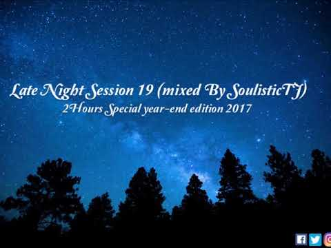 Late Night Session 19 Mixed By SoulisticTJ  - 2HRS Special Year End Edition 2017