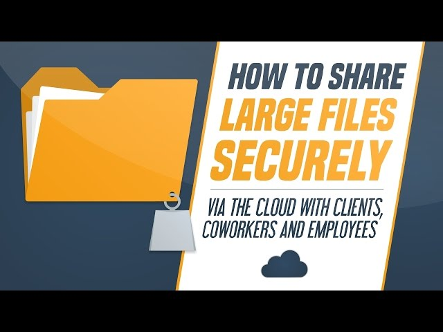 How to share large files securely via the cloud with clients, coworkers and employees