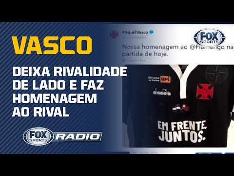 63e459b2a8 APLAUSOS À ATITUDE DO VASCO! Time do FoxSports Rádio elogia homenagem ao  Flamengo