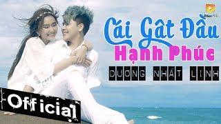 Cái Gật Đầu Hạnh Phúc - Dương Nhất Linh (MV OFFICIAL)