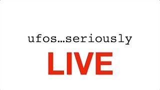 UFOs...Seriously LIVE Ep 9 - Credible UFO News and Information