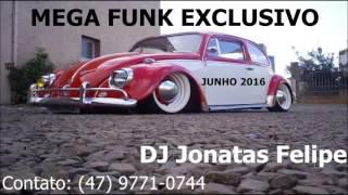 Mega Funk Exclusivo Junho 2016 (DJ Jonatas Felipe)