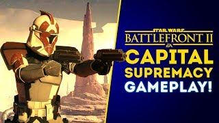 NEW CAPITAL SUPREMACY GAMEPLAY! ARC Trooper, Droid Commando! - Star Wars Battlefront 2 Update