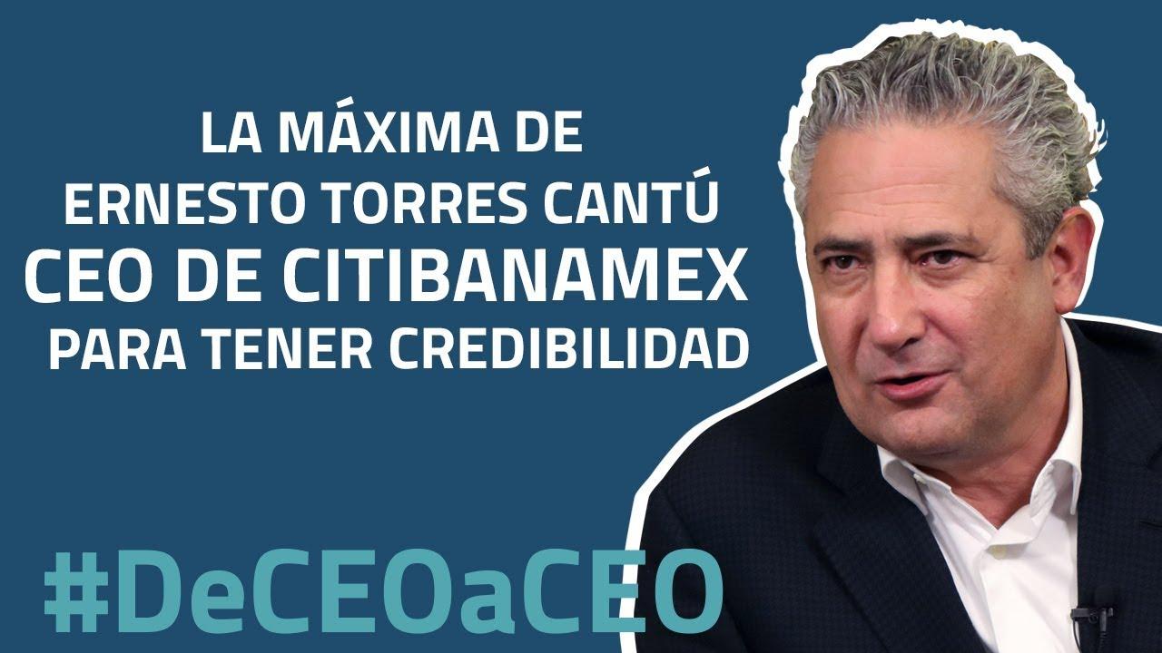 La máxima de Ernesto Torres Cantú, CEO de Citibanamex, para tener credibilidad