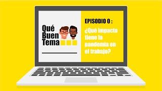 Qué Buen Tema | Ep 0. Piloto: ¿Qué impacto tiene la pandemia en el trabajo?
