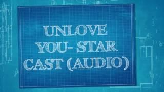 Unlove You - STAR Cast