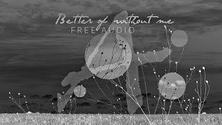 Free Audio. [ Better off without me ]