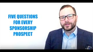 HOW TO ASK FOR SPONSORSHIP: FIVE QUESTIONS FOR THE FIRST MEETING
