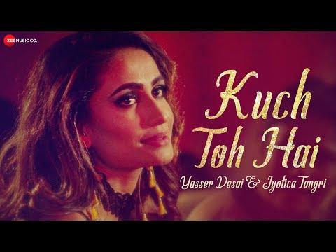 Kuch Toh Hai - Yasser Desai & Jyotica Tangri