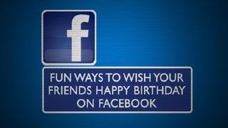 Fun Ways to Wish Your Friends Happy Birthday on Facebook : Everything Facebook