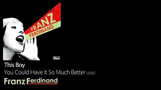 This Boy - You Could Have It So Much Better [2005] - Franz Ferdinand