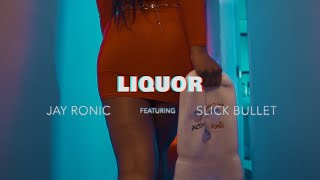 Jay Ronic - LIQUOR Ft. Slick Bullet (Official Music Video)