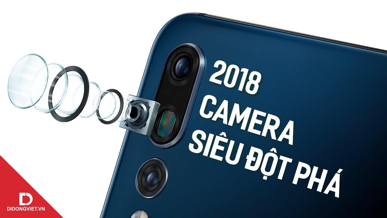 2018 là năm đột phá nhất trong lịch sử camera trên smartphone?