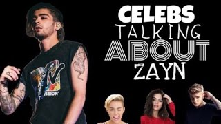 celebs talking about zayn ft. justin bieber, selena gomez, miley cyrus etc...