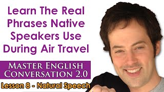 Natural Speech 1 - Conversational English For Air Travel - Master English Conversation 2.0