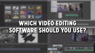 Which Video Editing Software Should You Use?