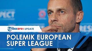 UEFA Ancam Beri Sanksi Tegas, Klub Partisipan European Super League Cari Bantuan Hukum