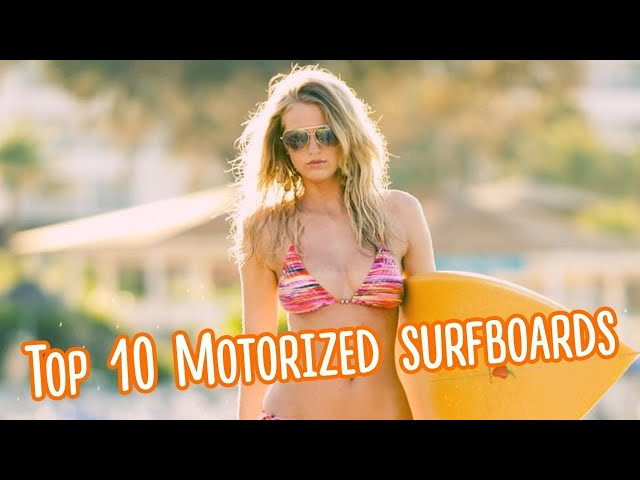 Top 10 Motorized surfboards 2019. Best Electric Surfboards and Jetboards