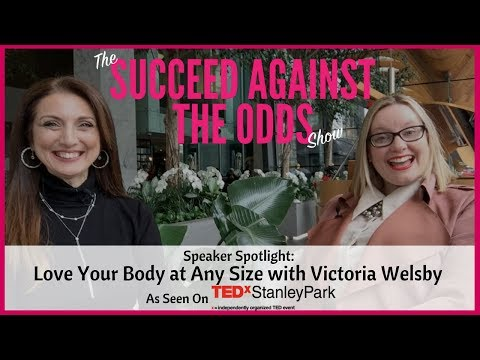How To Love Your Body Size with Victoria Welsby (TEDxStanleyPark Speaker Spotlight)- SATO TV