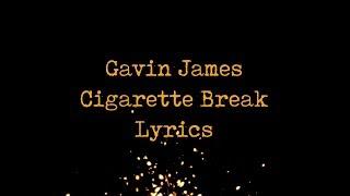 Gavin James - Cigarette Break (JBX Lyrics)