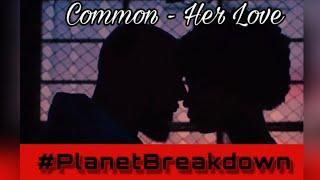 HE STILL LOVE HER | COMMON X HER LOVE | REACTION | PLANET BREAKDOWN