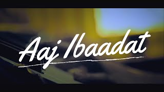Aaj Ibaadat (UnCovered) by Nihar || Bajirao Mastani