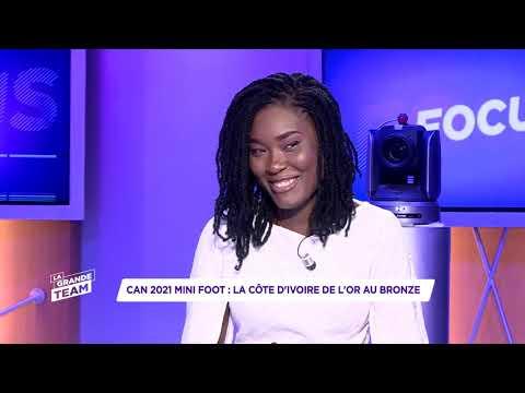 La Grande Team| Le Focus du 21 Juillet 2021 | CAN 2021 Minifoot | La Côte d'Ivoire de l'Or au Bronze La Grande Team| Le Focus du 21 Juillet 2021 | CAN 2021 Minifoot | La Côte d'Ivoire de l'Or au Bronze