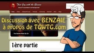 Discussion avec BENZAIE à propos de TGWTG.com (1ère partie)