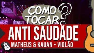 COMO TOCAR   ANTI SAUDADE  (Matheus E Kauan) AULA VIOLÃO